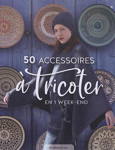 50 [Cinquante] accessoires a tricoter en 1 week-end